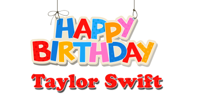 Taylor Swift Happy Birthday Name Logo 390x220 - How Previous Is Taylor Swift, and How Many Albums Has She Launched?